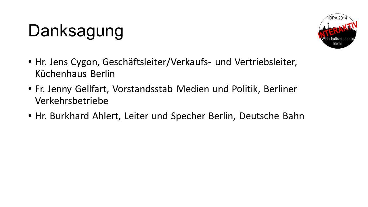 Danksagung Hr. Jens Cygon, Geschäftsleiter/Verkaufs- und Vertriebsleiter, Küchenhaus Berlin Fr. Jenny Gellfart, Vorstandsstab Medien und Politik, Berl