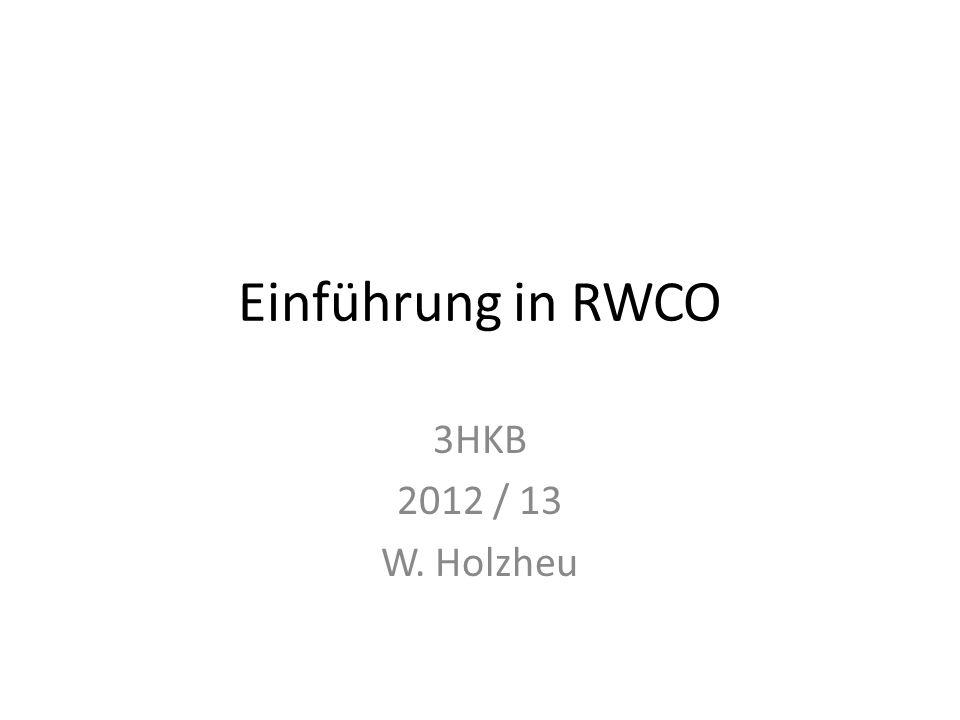 Einführung in RWCO 3HKB 2012 / 13 W. Holzheu