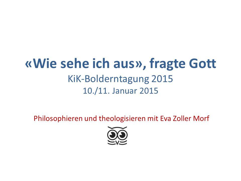 «Wie sehe ich aus», fragte Gott KiK-Bolderntagung 2015 10./11.