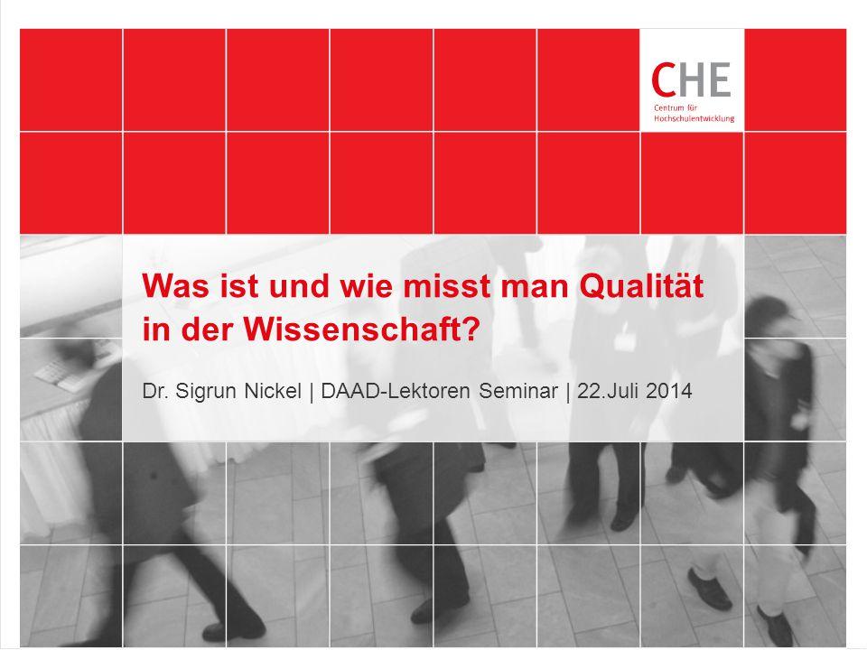 Was ist und wie misst man Qualität in der Wissenschaft? Dr. Sigrun Nickel | DAAD-Lektoren Seminar | 22.Juli 2014