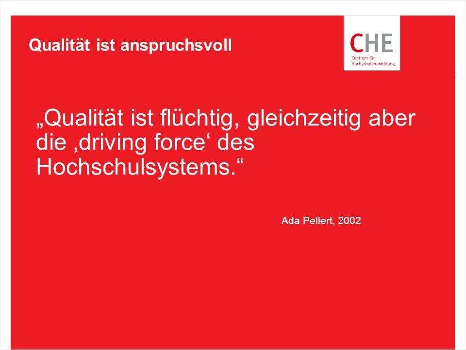 """""""Qualität ist flüchtig, gleichzeitig aber die 'driving force' des Hochschulsystems."""" Ada Pellert, 2002 Qualität ist anspruchsvoll"""