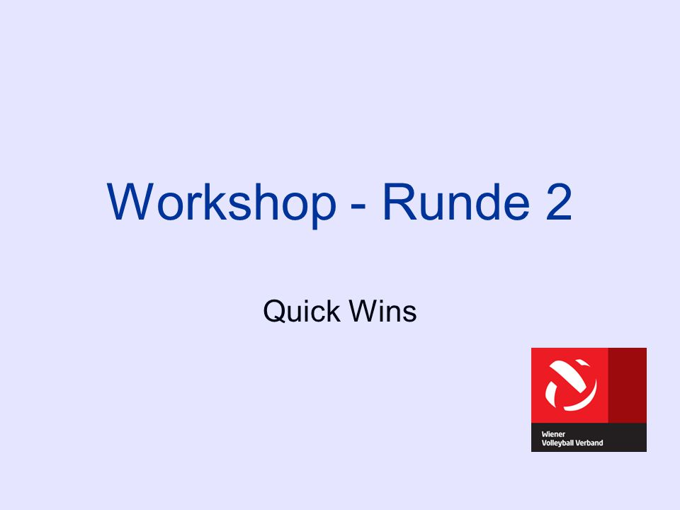 Workshop - Runde 2 Quick Wins