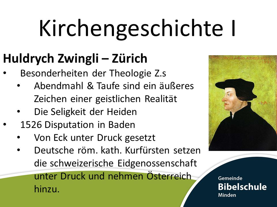 Kirchengeschichte I Huldrych Zwingli – Zürich Besonderheiten der Theologie Z.s Abendmahl & Taufe sind ein äußeres Zeichen einer geistlichen Realität D