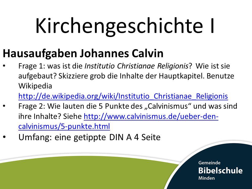 Kirchengeschichte I Hausaufgaben Johannes Calvin Frage 1: was ist die Institutio Christianae Religionis? Wie ist sie aufgebaut? Skizziere grob die Inh