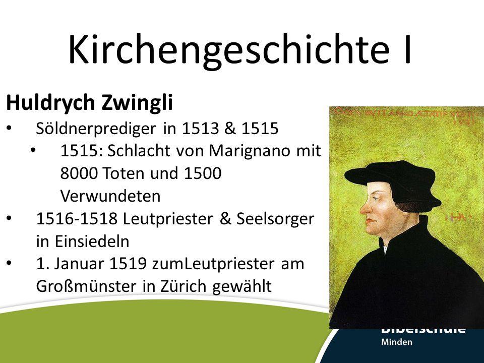 Kirchengeschichte I Huldrych Zwingli – Bildung Aristotelisch, scholastisch geprägt Lernt selbst Griechisch (autodidaktisch) Hält dem Papst die Treue Begrüßt anfangs den Humanismus von Erasmus Kein Turmerlebnis wie Luther (keine Buß- und Verzweiflungskämpfe) Vertieft sich 1516 in das von Erasmus veröffentlichte Griechische NT