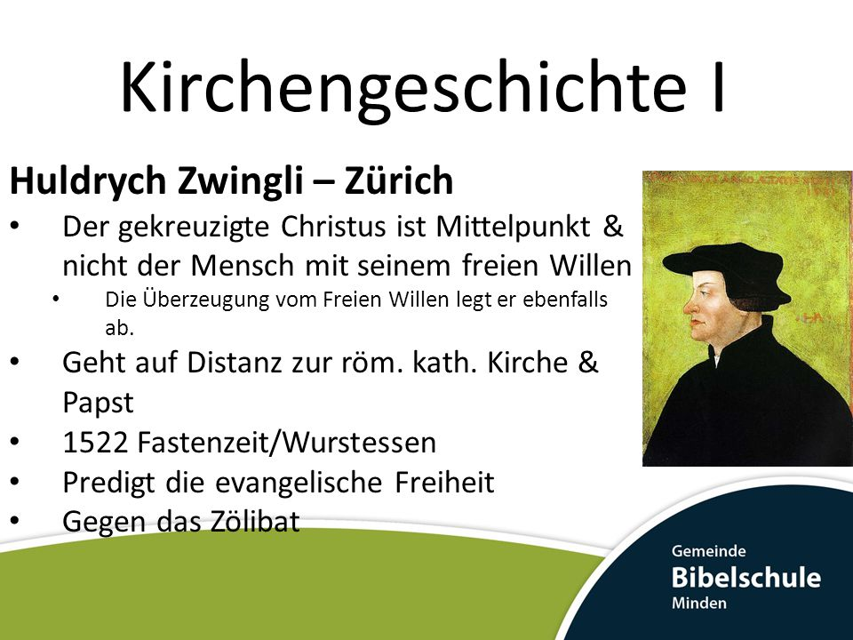 Kirchengeschichte I Huldrych Zwingli – Zürich Der gekreuzigte Christus ist Mittelpunkt & nicht der Mensch mit seinem freien Willen Die Überzeugung vom