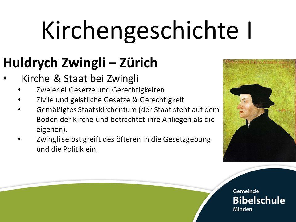 Kirchengeschichte I Huldrych Zwingli – Zürich Besonderheiten der Theologie Z.s Abendmahl & Taufe sind ein äußeres Zeichen einer geistlichen Realität Die Seligkeit der Heiden 1526 Disputation in Baden Von Eck unter Druck gesetzt Deutsche röm.