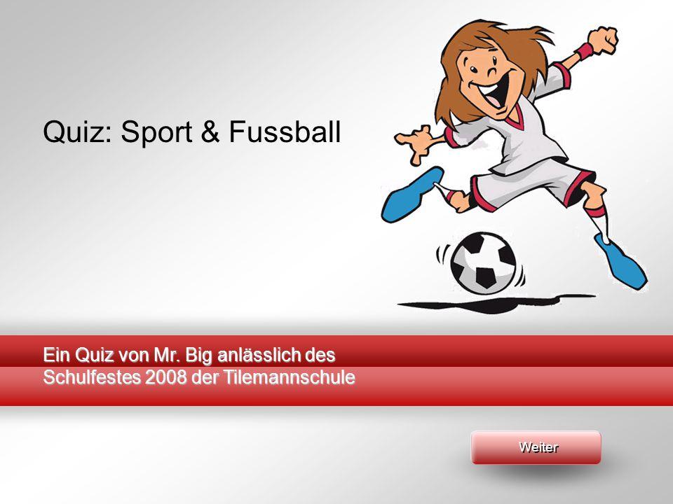 Quiz: Sport & Fussball Ein Quiz von Mr. Big anlässlich des Schulfestes 2008 der Tilemannschule Weiter