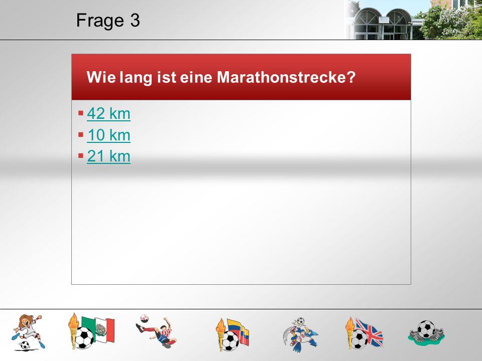 Frage 3 Wie lang ist eine Marathonstrecke?  42 km 42 km  10 km 10 km  21 km 21 km