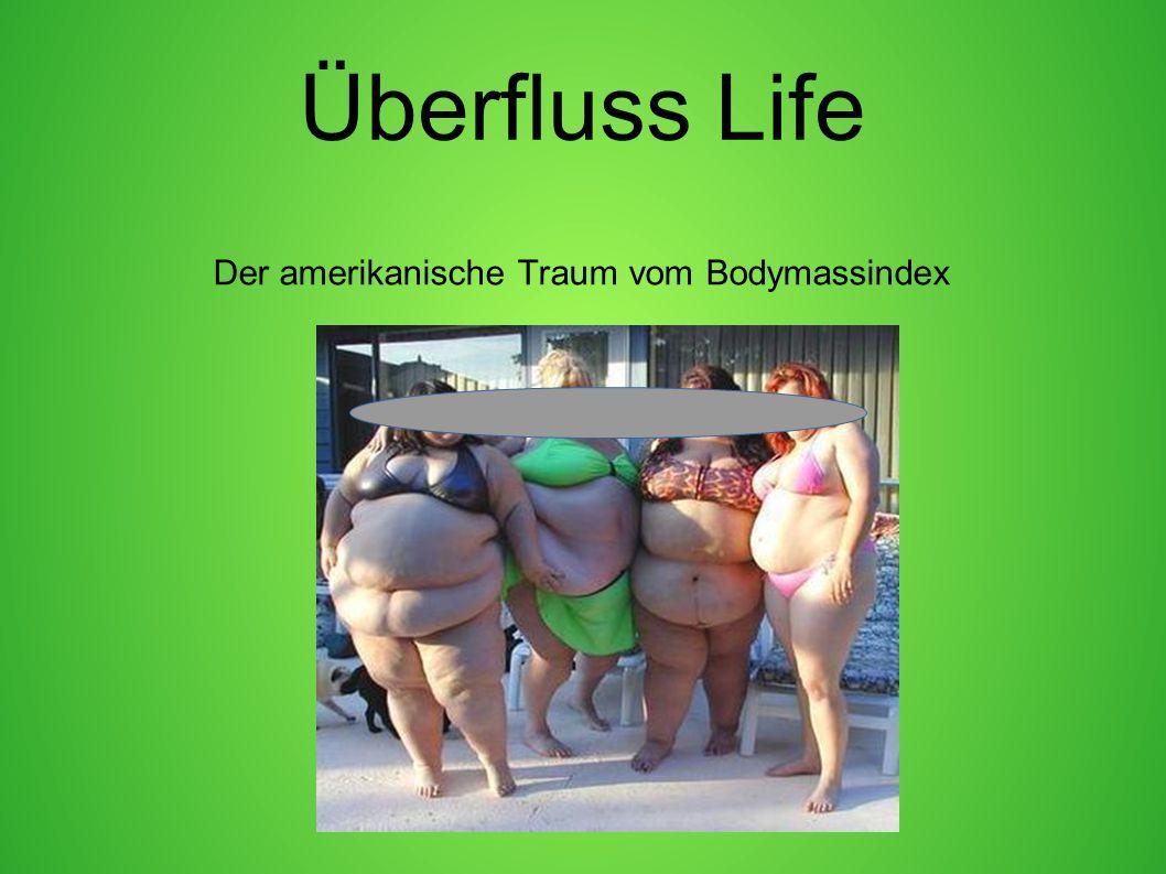Überfluss Life Der amerikanische Traum vom Bodymassindex