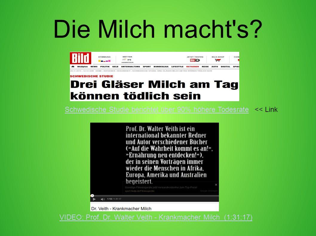 Die Milch macht's? VIDEO: Prof. Dr. Walter Veith - Krankmacher Milch (1:31:17) << LinkSchwedische Studie berichtet über 90% höhere Todesrate