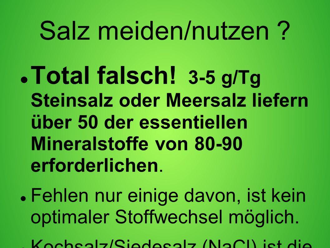 Salz meiden/nutzen ? Total falsch! 3-5 g/Tg Steinsalz oder Meersalz liefern über 50 der essentiellen Mineralstoffe von 80-90 erforderlichen. Fehlen nu