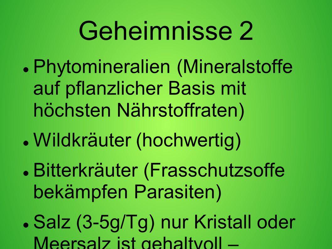 Geheimnisse 2 Phytomineralien (Mineralstoffe auf pflanzlicher Basis mit höchsten Nährstoffraten) Wildkräuter (hochwertig) Bitterkräuter (Frasschutzsof