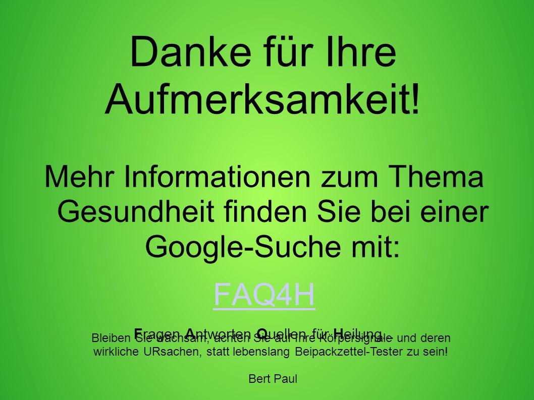 Danke für Ihre Aufmerksamkeit! Mehr Informationen zum Thema Gesundheit finden Sie bei einer Google-Suche mit: FAQ4H Fragen Antworten Quellen für Heilu