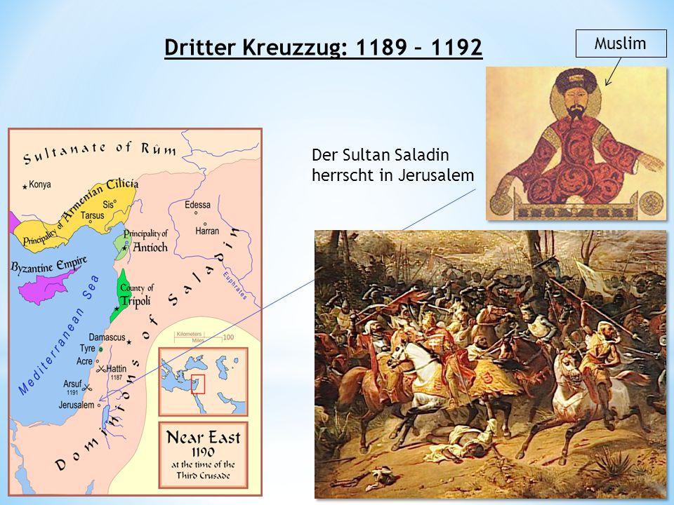 Der Sultan Saladin herrscht in Jerusalem Dritter Kreuzzug: 1189 – 1192 Muslim