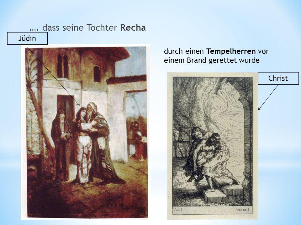…. dass seine Tochter Recha durch einen Tempelherren vor einem Brand gerettet wurde Christ Jüdin