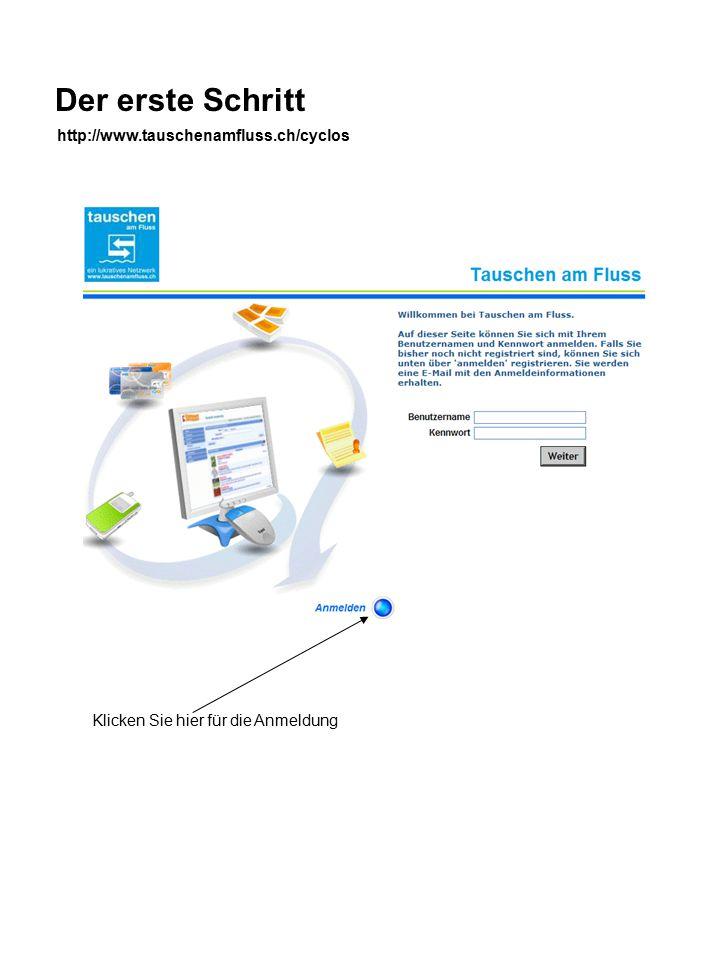 Der erste Schritt Klicken Sie hier für die Anmeldung http://www.tauschenamfluss.ch/cyclos