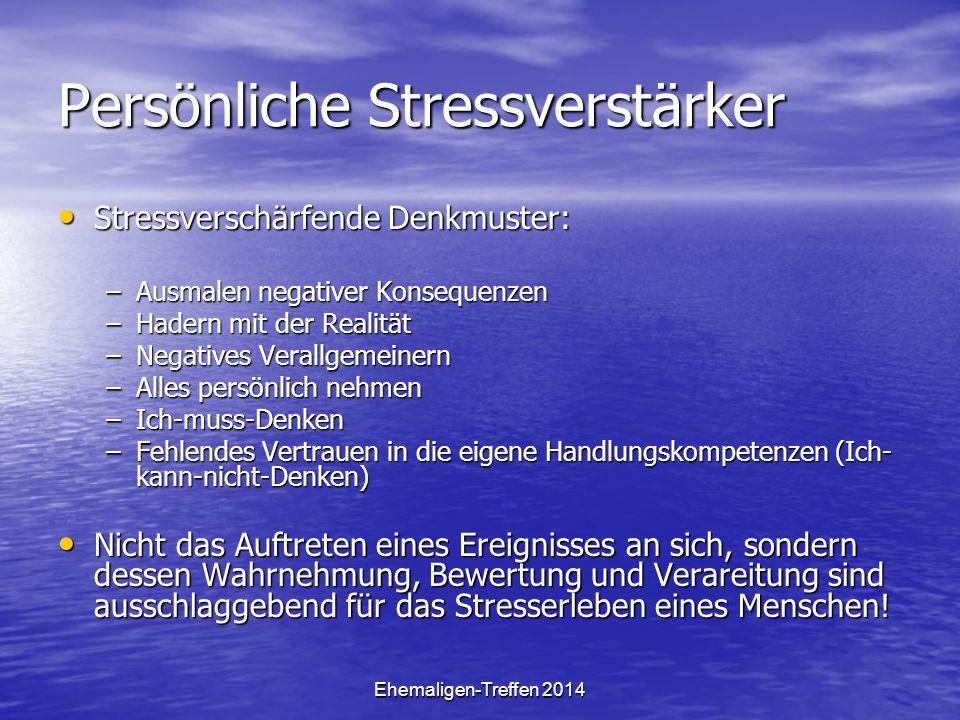 Ehemaligen-Treffen 2014 Persönliche Stressverstärker Stressverschärfende Denkmuster: Stressverschärfende Denkmuster: –Ausmalen negativer Konsequenzen
