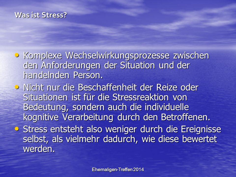 Ehemaligen-Treffen 2014 Was ist Stress? Komplexe Wechselwirkungsprozesse zwischen den Anforderungen der Situation und der handelnden Person. Komplexe