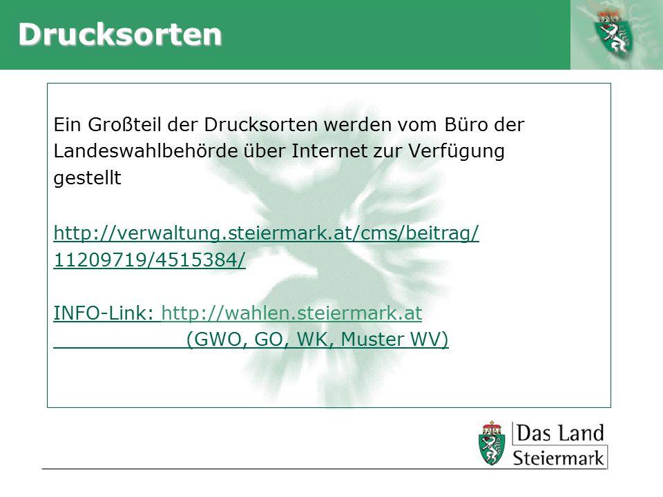 Autor Drucksorten Ein Großteil der Drucksorten werden vom Büro der Landeswahlbehörde über Internet zur Verfügung gestellt http://verwaltung.steiermark.at/cms/beitrag/ 11209719/4515384/ INFO-Link: http://wahlen.steiermark.at (GWO, GO, WK, Muster WV)