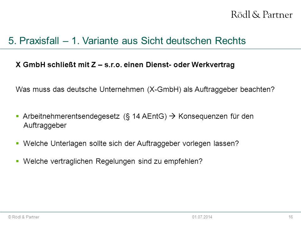 16© Rödl & Partner01.07.2014 5. Praxisfall – 1. Variante aus Sicht deutschen Rechts Was muss das deutsche Unternehmen (X-GmbH) als Auftraggeber beacht