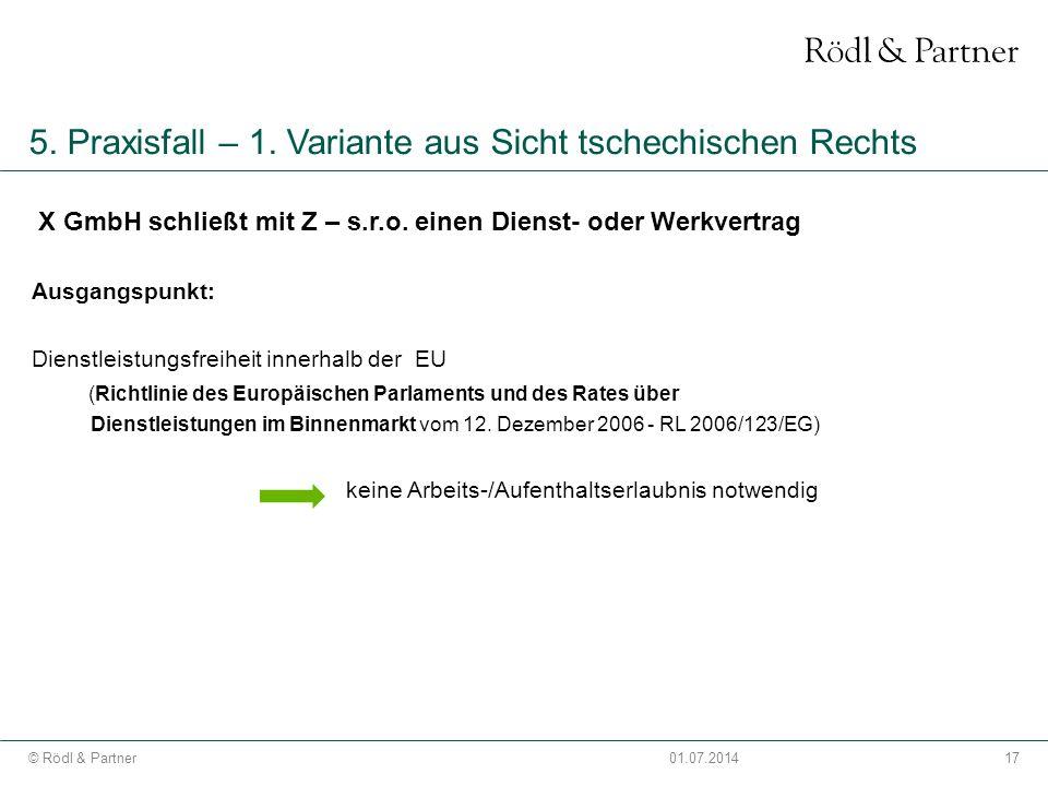 17© Rödl & Partner01.07.2014 5. Praxisfall – 1. Variante aus Sicht tschechischen Rechts X GmbH schließt mit Z – s.r.o. einen Dienst- oder Werkvertrag