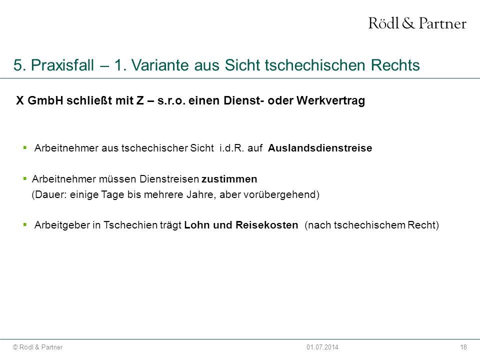 18© Rödl & Partner01.07.2014 5. Praxisfall – 1. Variante aus Sicht tschechischen Rechts X GmbH schließt mit Z – s.r.o. einen Dienst- oder Werkvertrag