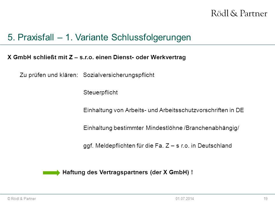 19© Rödl & Partner01.07.2014 5. Praxisfall – 1. Variante Schlussfolgerungen X GmbH schließt mit Z – s.r.o. einen Dienst- oder Werkvertrag Zu prüfen un