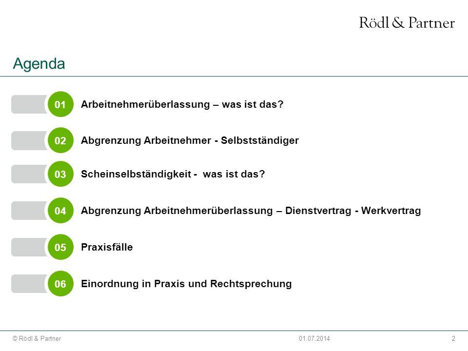 2© Rödl & Partner01.07.2014 Agenda 02 Abgrenzung Arbeitnehmer - Selbstständiger 01 Arbeitnehmerüberlassung – was ist das? 03 Scheinselbständigkeit - w