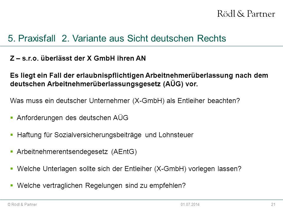 21© Rödl & Partner01.07.2014 5. Praxisfall 2. Variante aus Sicht deutschen Rechts Z – s.r.o. überlässt der X GmbH ihren AN Es liegt ein Fall der erlau