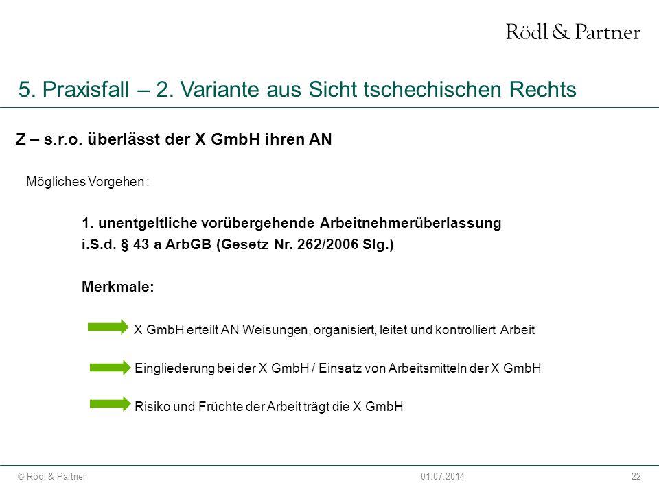 22© Rödl & Partner01.07.2014 5. Praxisfall – 2. Variante aus Sicht tschechischen Rechts Z – s.r.o. überlässt der X GmbH ihren AN Mögliches Vorgehen :