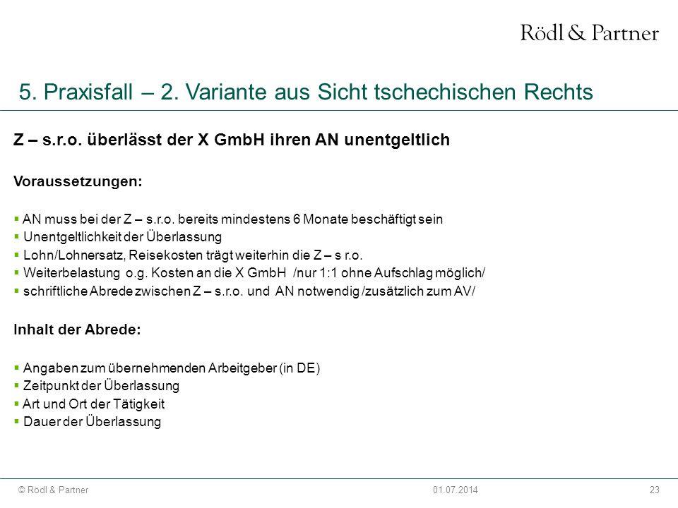 23© Rödl & Partner01.07.2014 5. Praxisfall – 2. Variante aus Sicht tschechischen Rechts Z – s.r.o. überlässt der X GmbH ihren AN unentgeltlich Vorauss