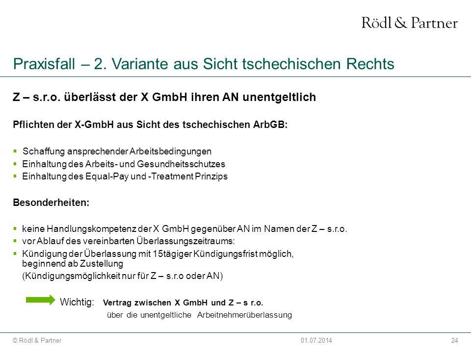 24© Rödl & Partner01.07.2014 Praxisfall – 2. Variante aus Sicht tschechischen Rechts Z – s.r.o. überlässt der X GmbH ihren AN unentgeltlich Pflichten