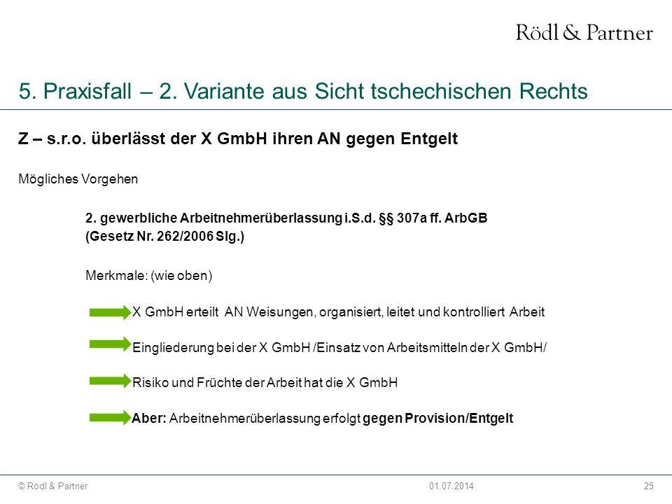 25© Rödl & Partner01.07.2014 5. Praxisfall – 2. Variante aus Sicht tschechischen Rechts Z – s.r.o. überlässt der X GmbH ihren AN gegen Entgelt Möglich