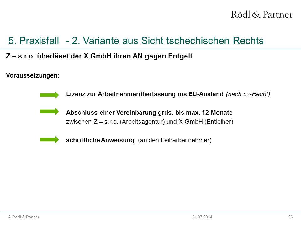 26© Rödl & Partner01.07.2014 5. Praxisfall - 2. Variante aus Sicht tschechischen Rechts Z – s.r.o. überlässt der X GmbH ihren AN gegen Entgelt Vorauss