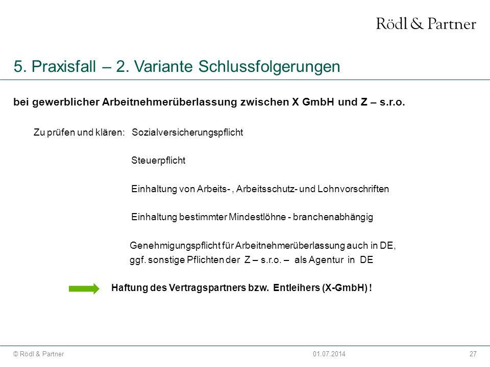 27© Rödl & Partner01.07.2014 5. Praxisfall – 2. Variante Schlussfolgerungen bei gewerblicher Arbeitnehmerüberlassung zwischen X GmbH und Z – s.r.o. Zu