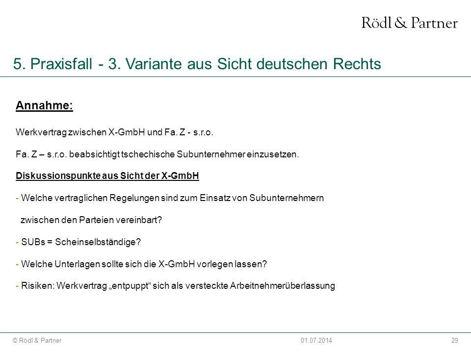 29© Rödl & Partner01.07.2014 5. Praxisfall - 3. Variante aus Sicht deutschen Rechts Annahme: Werkvertrag zwischen X-GmbH und Fa. Z - s.r.o. Fa. Z – s.