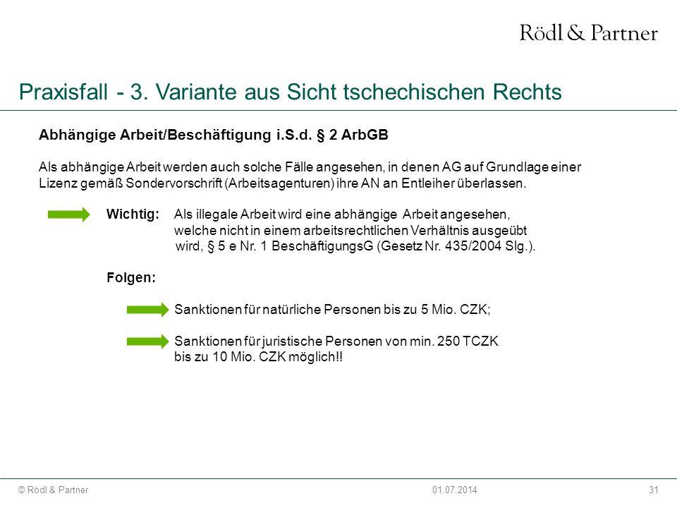 31© Rödl & Partner01.07.2014 Praxisfall - 3. Variante aus Sicht tschechischen Rechts Abhängige Arbeit/Beschäftigung i.S.d. § 2 ArbGB Als abhängige Arb
