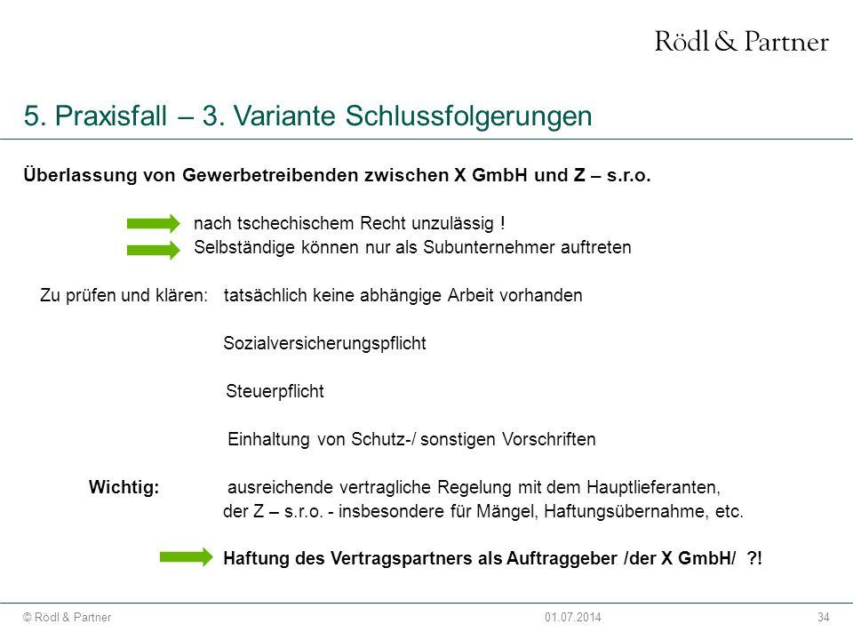 34© Rödl & Partner01.07.2014 5. Praxisfall – 3. Variante Schlussfolgerungen Überlassung von Gewerbetreibenden zwischen X GmbH und Z – s.r.o. nach tsch