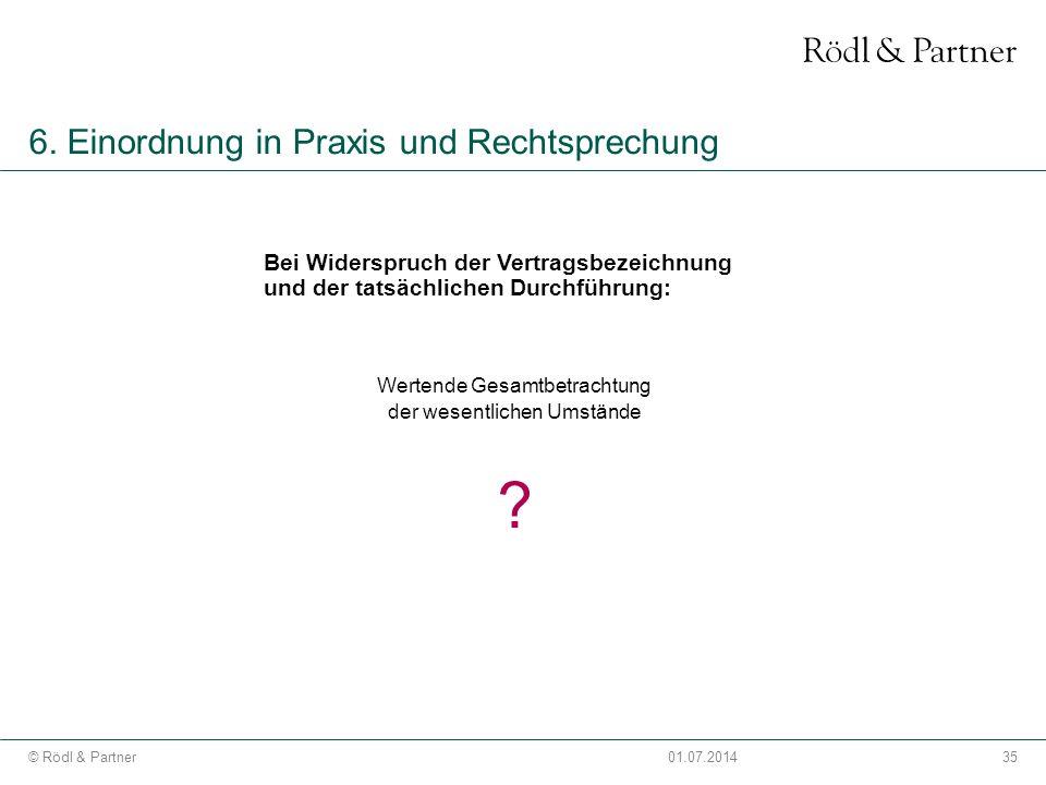 35© Rödl & Partner01.07.2014 6. Einordnung in Praxis und Rechtsprechung Bei Widerspruch der Vertragsbezeichnung und der tatsächlichen Durchführung: We