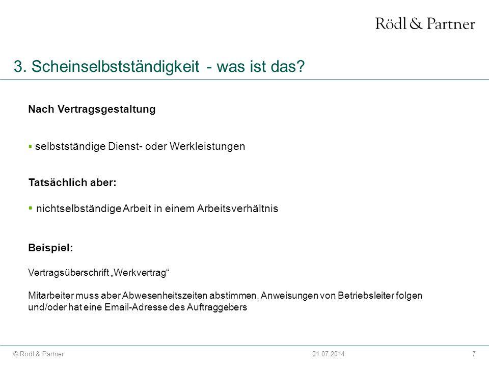 7© Rödl & Partner01.07.2014 3. Scheinselbstständigkeit - was ist das? Nach Vertragsgestaltung  selbstständige Dienst- oder Werkleistungen Tatsächlich