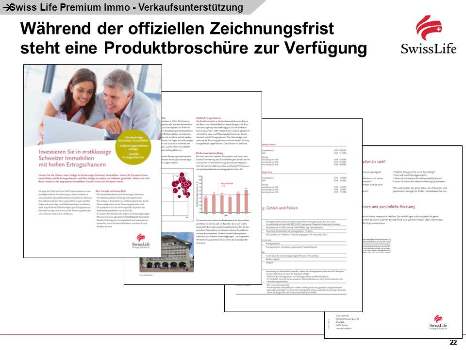 22 Während der offiziellen Zeichnungsfrist steht eine Produktbroschüre zur Verfügung 22  Swiss Life Premium Immo - Verkaufsunterstützung