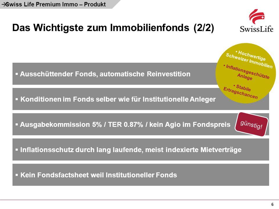 66 Das Wichtigste zum Immobilienfonds (2/2)  Swiss Life Premium Immo – Produkt  Ausschüttender Fonds, automatische Reinvestition  Ausgabekommission
