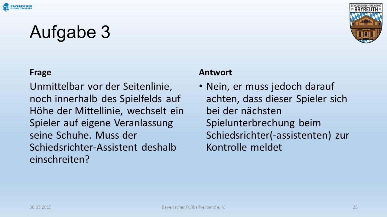 Aufgabe 3 Frage Unmittelbar vor der Seitenlinie, noch innerhalb des Spielfelds auf Höhe der Mittellinie, wechselt ein Spieler auf eigene Veranlassung