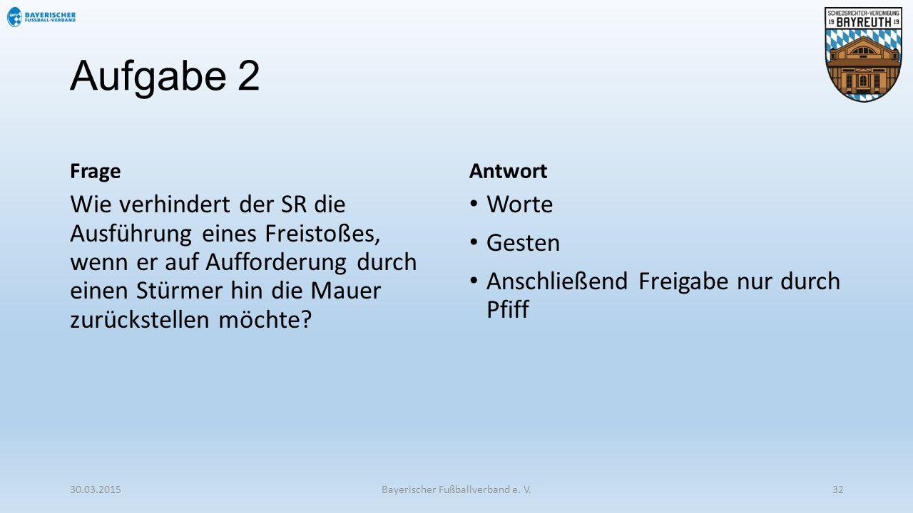 Aufgabe 2 Frage Wie verhindert der SR die Ausführung eines Freistoßes, wenn er auf Aufforderung durch einen Stürmer hin die Mauer zurückstellen möchte
