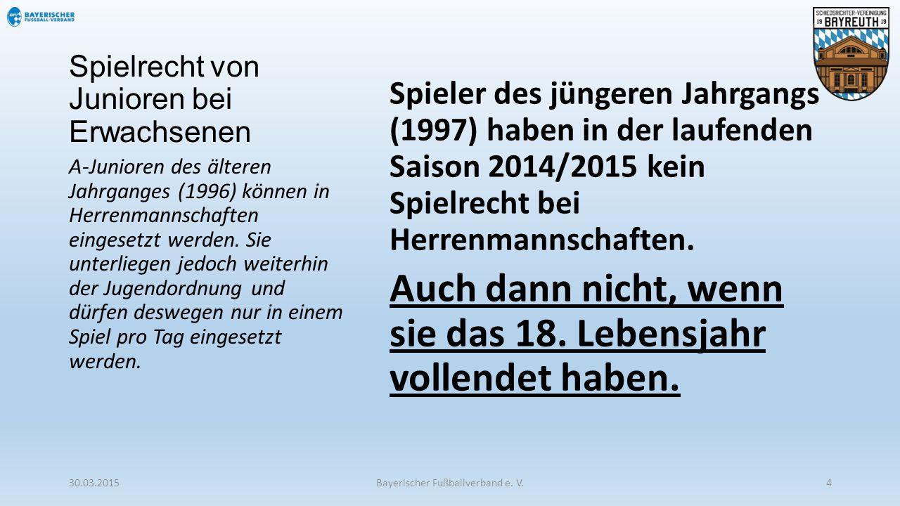 Spielrecht von Junioren bei Erwachsenen Spieler des jüngeren Jahrgangs (1997) haben in der laufenden Saison 2014/2015 kein Spielrecht bei Herrenmannsc