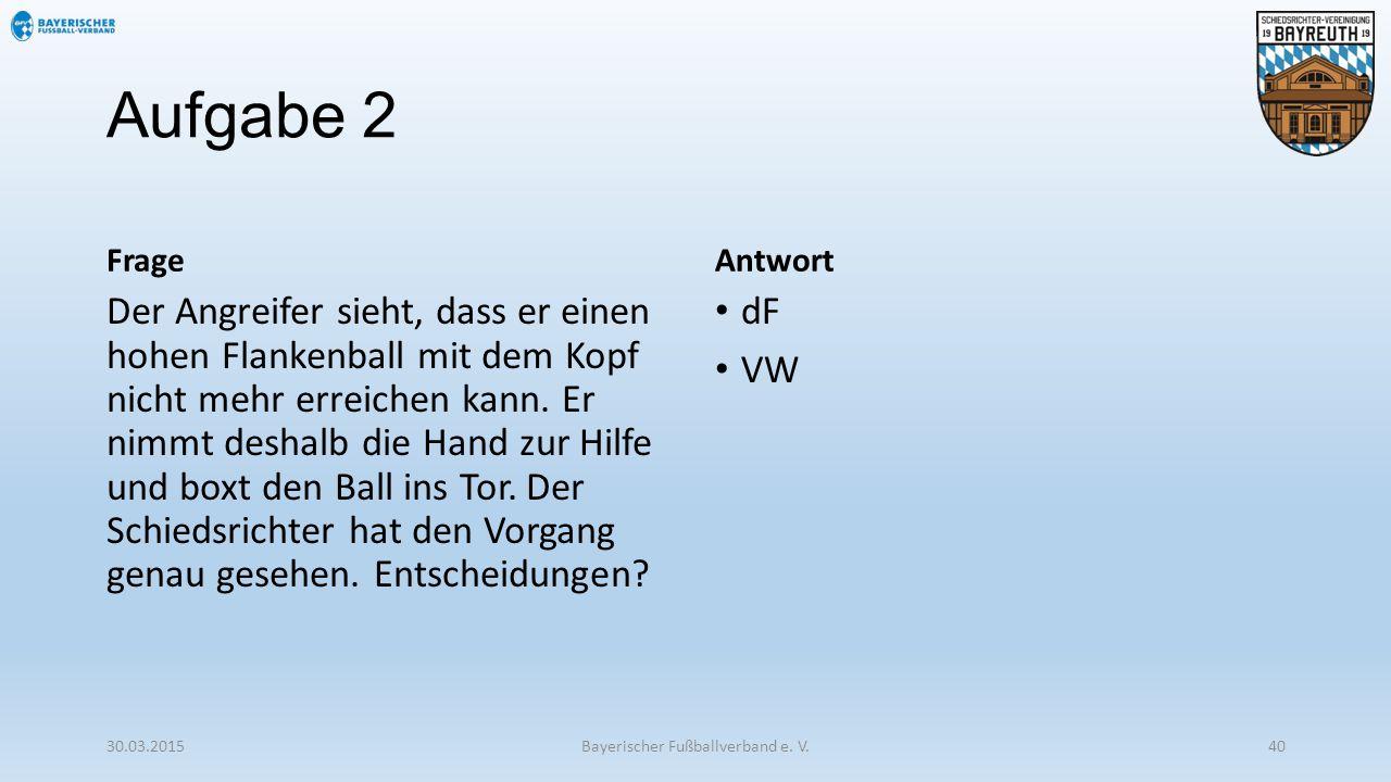 Aufgabe 2 Frage Der Angreifer sieht, dass er einen hohen Flankenball mit dem Kopf nicht mehr erreichen kann. Er nimmt deshalb die Hand zur Hilfe und b