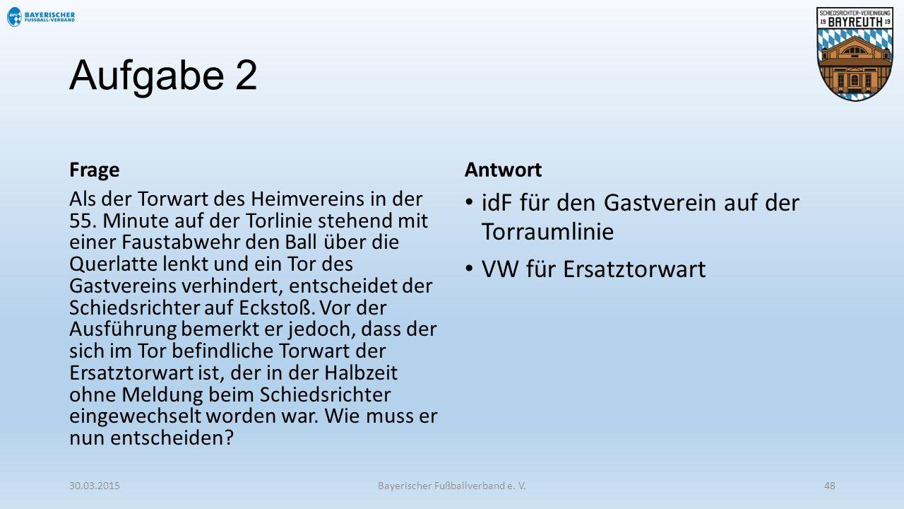 Aufgabe 2 Frage Als der Torwart des Heimvereins in der 55. Minute auf der Torlinie stehend mit einer Faustabwehr den Ball über die Querlatte lenkt und