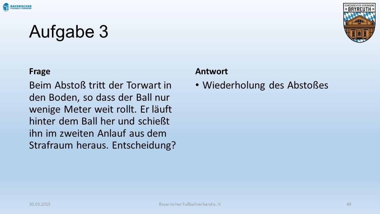 Aufgabe 3 Frage Beim Abstoß tritt der Torwart in den Boden, so dass der Ball nur wenige Meter weit rollt. Er läuft hinter dem Ball her und schießt ihn