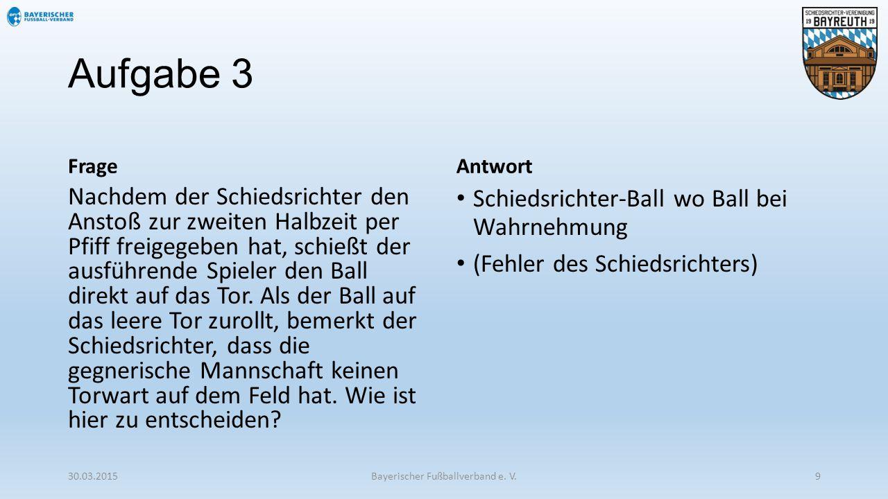 Aufgabe 3 Frage Nachdem der Schiedsrichter den Anstoß zur zweiten Halbzeit per Pfiff freigegeben hat, schießt der ausführende Spieler den Ball direkt